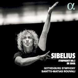 Symphony no. 1 / En saga by Sibelius ;   Gothenburg Symphony ,   Santtu-Matias Rouvali