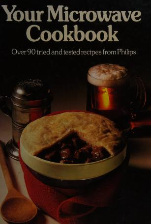 Your microwave cookbook : welcome to the growing family of Philips microwave  oven owners! : We .... : Free Download, Borrow, and Streaming : Internet  Archive